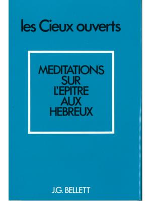 Les cieux ouverts - Méditations sur l'épître aux Hébreux