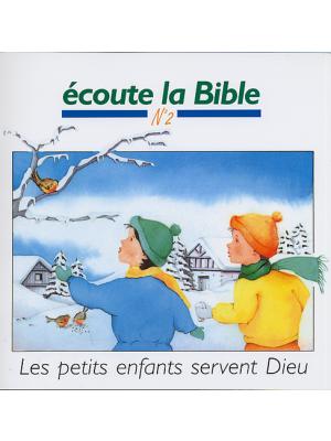 Ecoute la Bible n°2 : Les petits enfants servent Dieu