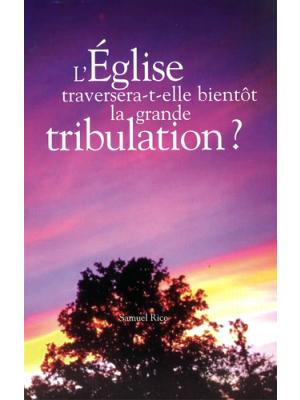 L'Église traversera-t-elle la grande tribulation ?