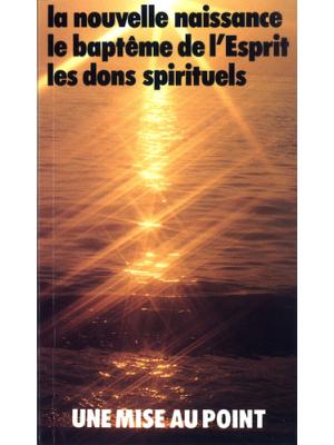 La nouvelle naissance, le baptême de l'Esprit, les dons spirituels