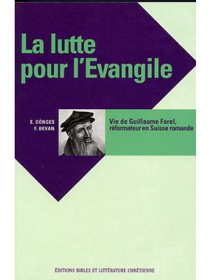 La lutte pour l'évangile - Vie de Guillaume Farel