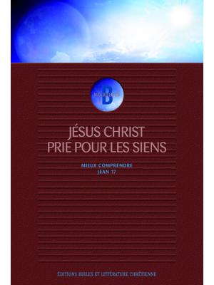 Jésus Christ prie pour les siens