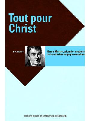 Tout pour Christ - Henry Martyn, pionnier en pays musulman