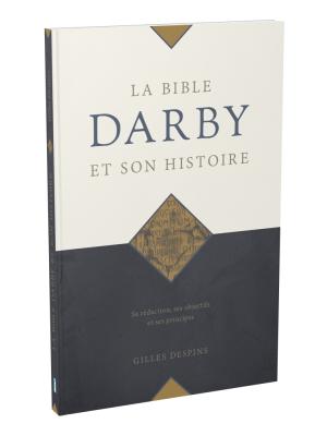 La Bible Darby et son histoire : sa rédaction, ses objectifs et ses principes