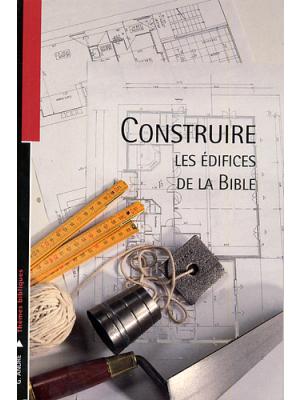 Construire, les édifices de la Bible