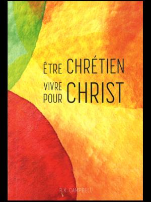 Être chrétien - vivre pour Christ