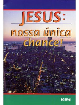 Jesus, nossa única chance