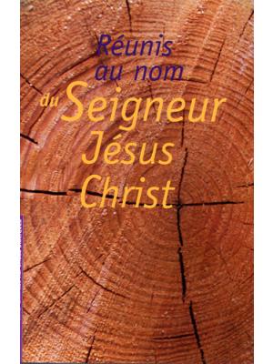 Réunis au Nom du Seigneur Jésus